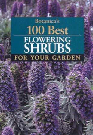 Botanica's 100 Best Flowering Shrubs For Your Garden by Various
