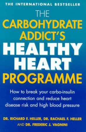 The Carbohydrate Addict's Healthy Heart Programme by Drs Richard & Rachael Heller & Dr Frederic Vagnini