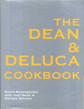 The Dean And DeLuca Cookbook by David Rosengarten