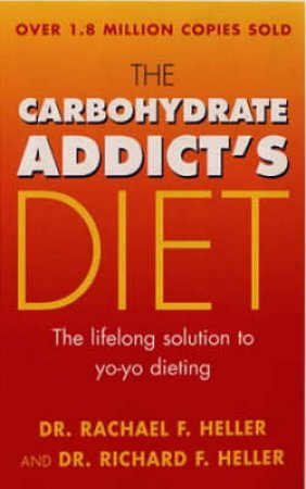 The Carbohydrate Addict's Diet by Dr R Heller