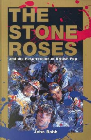Stone Roses and the Resurrection, Of British Pop by John Robb