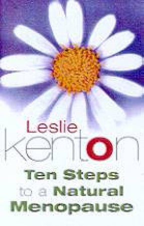 Ten Steps To A Natural Menopause by Leslie Kenton
