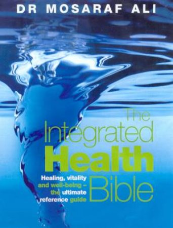 The Integrated Health Bible by Dr Mosaraf Ali