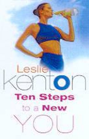 Ten Steps To A New You by Leslie Kenton
