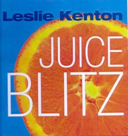 Quick Fix: Juice Blitz by Leslie Kenton