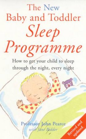 The New Baby And Toddler Sleep Programme by John Pearce & Jane Bidder