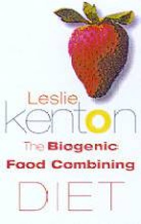 The Biogenic Food Combining Diet by Leslie Kenton