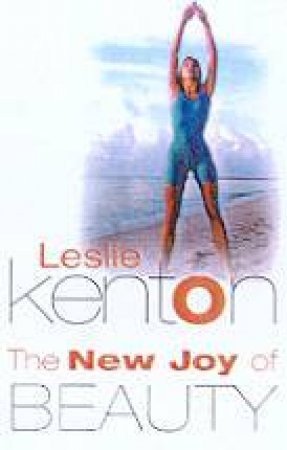 The New Joy Of Beauty by Leslie Kenton