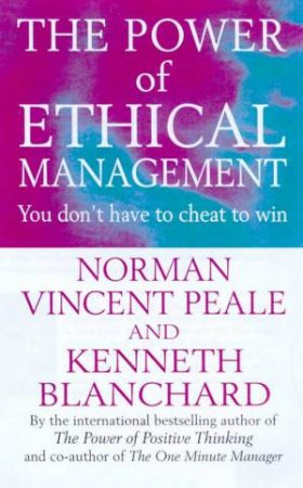 The Power Of Ethical Management by Norman Vincent Peale & Kenneth Blanchard