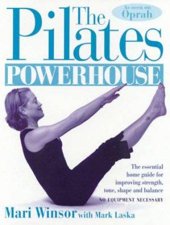 The Pilates Powerhouse by Mari Winsor & Mark Laska