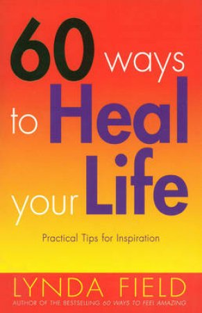 60 Ways To Heal Your Life by Lynda Field