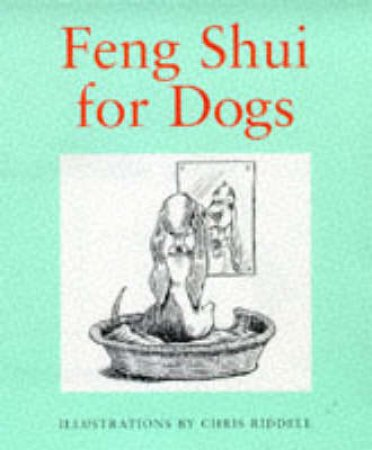 Feng Shui For Dogs by Louise Howard & Chris Riddell