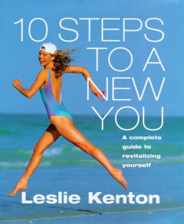 10 Steps To A New You by Leslie Kenton