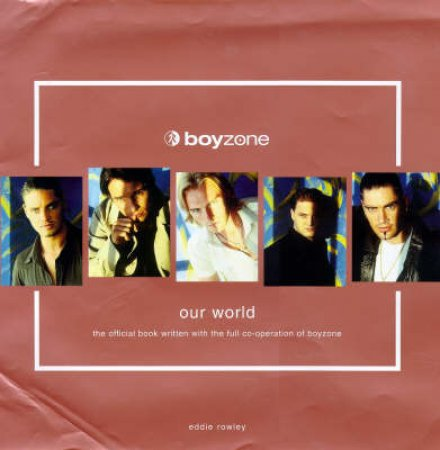 Boyzone: Our World by E Rowley