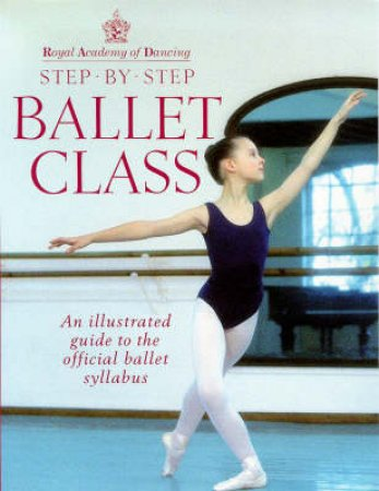 Step-By-Step Ballet Class by Rad