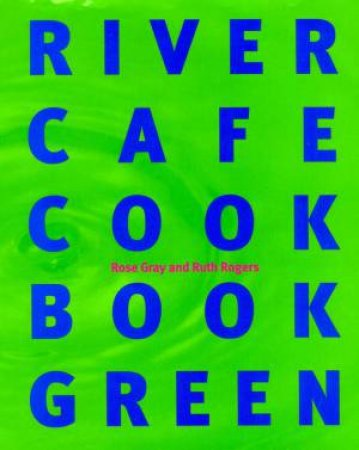 River Cafe Cook Book Green by Rose Gray & Ruth Rogers