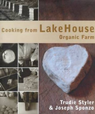 Cooking From Lakehouse Organic Farm by Trudie Styler & Joseph Sponzo