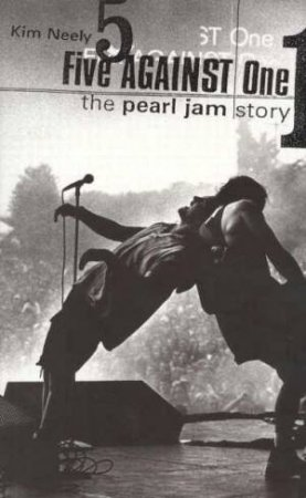 Five Against One: The Pearl Jam Story by Kim Neely