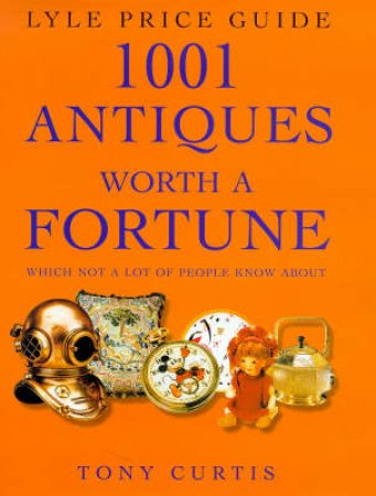 1001 Antiques Worth A Fortune by T Curtis
