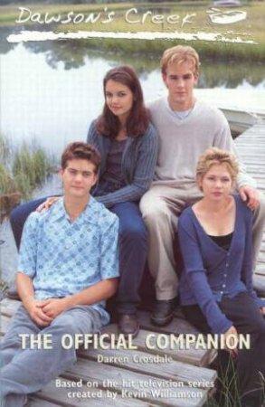Dawson's Creek: The Official Companion by Darren Crosdale