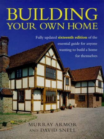 Building Your Own Home by Murray Armor & David Snell