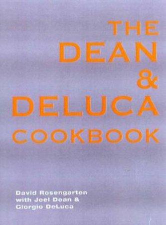 The Dean And DeLuca Cookbook by David Rosengarten & Joel Dean & Giorgio DeLuca