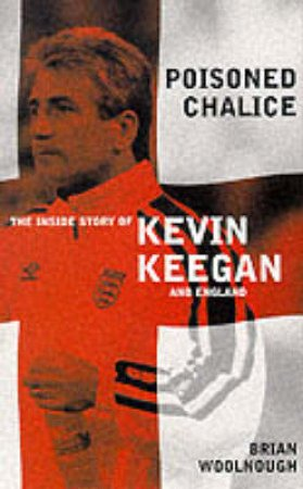 Poisoned Chalice: Kevin Keegan by B Woolnough