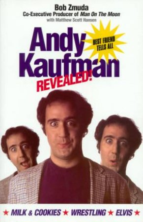 Andy Kaufman Revealed by Bob Zmuda