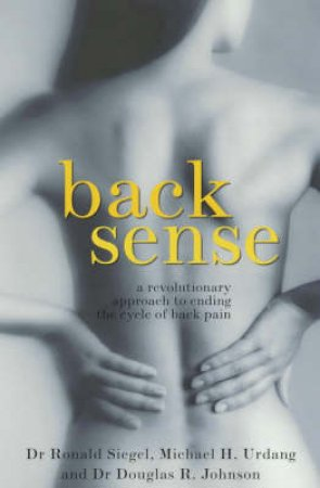 Back Sense by Dr R D Siegal & M H Urdang & Dr D R Johnson