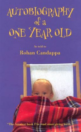 Autobiography Of A One Year Old by Rohan Candappa