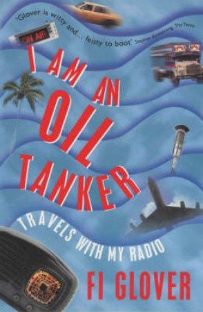 I Am An Oil Tanker by Fi Glover