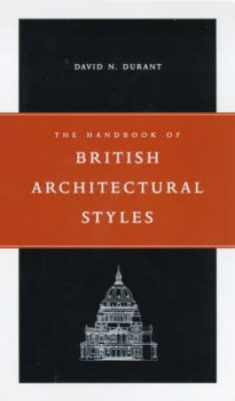 The Handbook Of British Architectural Styles by D Durnat