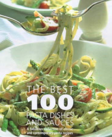 Best 100 Pasta Dishes And Sauces by Various