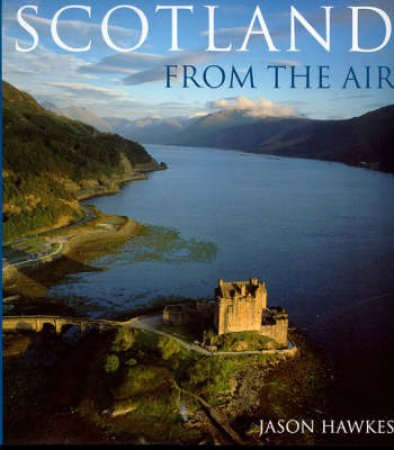 Scotland From The Air by Jason Hawkes