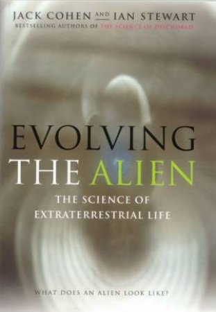 Evolving The Alien: The Science Of Extraterrestrial Life by Jack Cohen & Ian Stewart