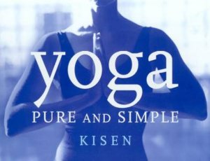 Yoga: Pure And Simple by Kisen