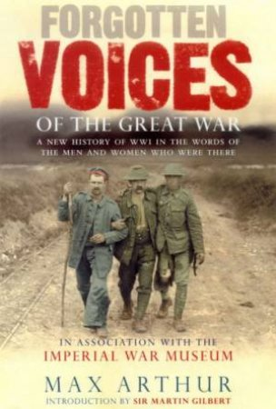 Forgotten Voices Of The Great War: A New History Of World War I by Max Arthur