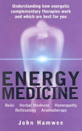 Energy Medicine: Understanding Energetic Complementary Therapies by Hamwee John