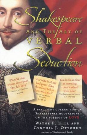 Shakespeare And The Art Of Verbal Seduction: Quotes On Love by Wayne F Hill