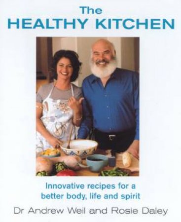 The Healthy Kitchen by Dr Andrew Weil & Rosie Daley