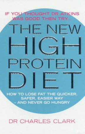 The New High Protein Diet by Dr Charles Clarke