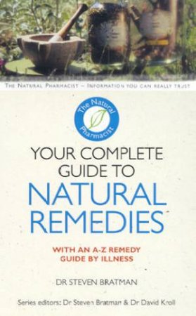 The Natural Pharmacist: Your Complete Guide To Natural Remedies by Dr Steven Bratman