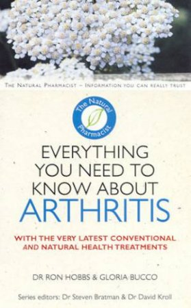 The Natural Pharmacist: Everything You Need To Know About Arthritis by Dr Ron Hobbs & Gloria Bucco