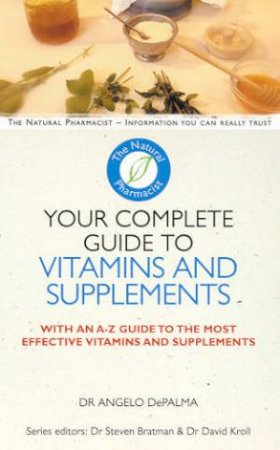 The Natural Pharmacist: Your Complete Guide To Vitamins And Supplements by Dr Angelo DePalma