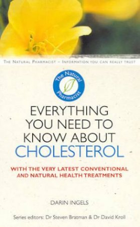 The Natural Pharmacist: Everything You Need To Know About Lowering Cholesterol by Darin Ingels