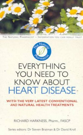 The Natural Pharmacist: Everything You Need To Know About Preventing Heart Disease by Richard Harkness