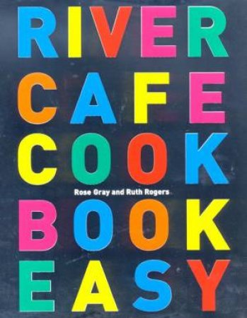 River Cafe Cookbook Easy by Rose Gray & Ruth Rogers