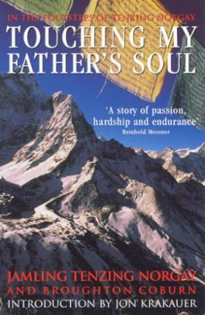 Touching My Father's Soul: In The Footsteps Of Tenzing Norgay by Jamling Tenzing Norgay & Broughton Coburn
