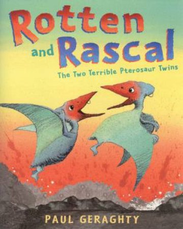 Rotten And Rascal: The Two Terrible Pterosaurs Twins by Paul Geraghty
