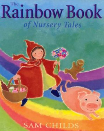 The Rainbow Book Of Nursery Tales by Sam Childs